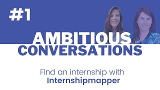 The Ambitious Conversations | #1 - How to have a great internship experience ?