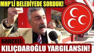 Bahçeli'nin Olay Yaratan Kılıçdaroğlu Yargılansın Çıkışını MHP'li Belediyede Sorduk!