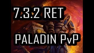 SORRY HEALERS, BUT YOU GOTTA DIE!!! | 7.3.2 RET PALADIN PvP | WoW Legion
