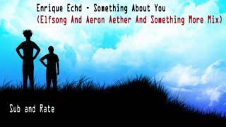 Enrique Echd - Something About You (Elfsong And Aeron Aether And Something More Mix)