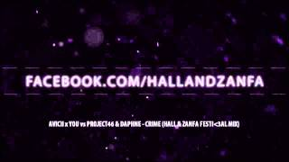 Avicii x You vs Project46 & Daphne - Crime (HALL & ZANFA Festival Mix)
