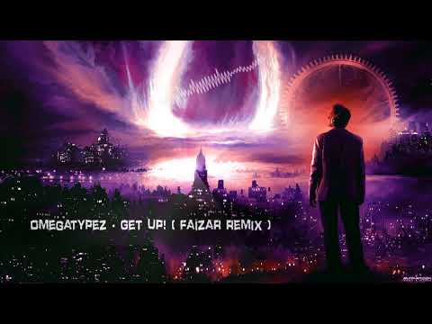 Omegatypez - Get Up! (Faizar Remix) [HQ Edit]