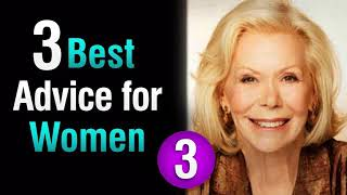 3 Best Advice for Women 3 - Louise Hay