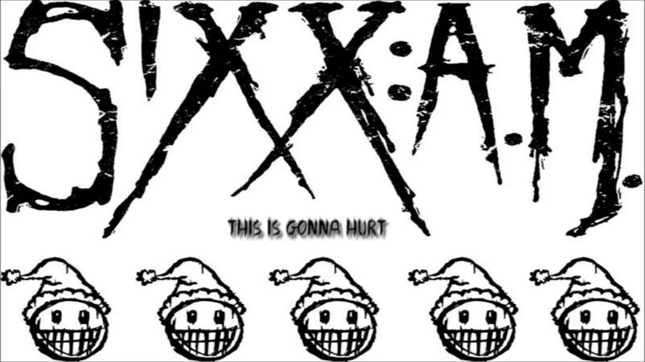 sixx am - this is gonna hurt  hq