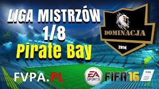 FIFA 16 | Dominacja vs. Pirate Bay | 1/8 Liga Mistrzów - FVPA.pl (Wirtualne Kluby)