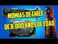 Las momias mas antiguas del mundo en Chile | guanajuato pelicula | momificacion | egipto reales