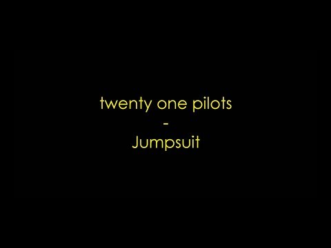 twenty one pilots - Jumpsuit (Lyrics) HQ