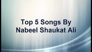 Top Five Best Pakistani Drama Songs of Nabeel Shaukat Ali