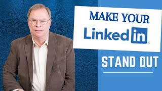 How to Make Your LinkedIn Profile Standout