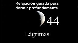 Video RELAJACION PARA DORMIR - 44 - Lágrimas. El poder sanador del llanto. download MP3, 3GP, MP4, WEBM, AVI, FLV September 2018