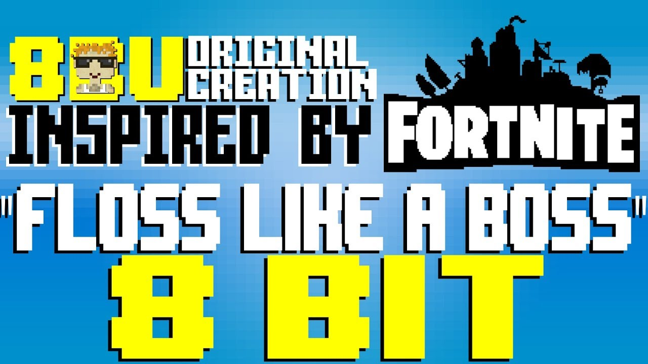 Floss Like A Boss Inspired By Fortnite 8 Bit Universe Youtube