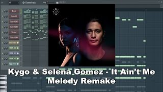 FL Studio Melody Remake: Kygo & Selena Gomez - It Ain't Me