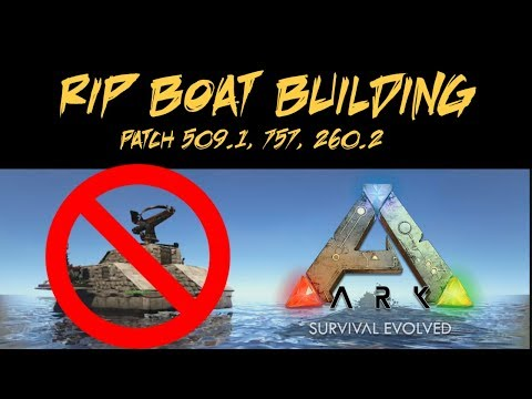 RIP Boat Building /Patch 747, 509.1, 260.2/ - Ark Survival Evolved