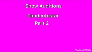 Show Auditions-Pandcutestar-Part 2 (For Melanie fans)