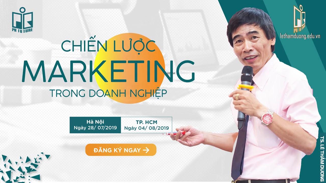 💥Giới thiệu khóa học: Chiến lược Marketing trong doanh nghiệp – TS Lê Thẩm Dương mới nhất 2019