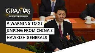 Gravitas: A warning to Xi Jinping from China's hawkish generals