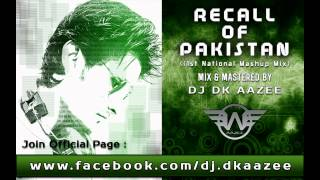 Recall Of Pakistan (1st National Mashup Mix) DJ DK AAZEE