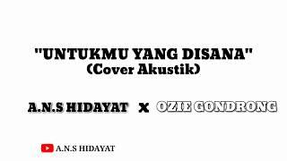 UNTUKMU YANG DISANA || Cover by A.n.s Hidayat (Video Lirik)