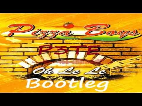 Pizza Boys - Oh Le Le (P3TE Bootleg)