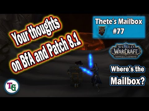 Thete's Mailbox #77 What you guys think of BfA and Patch 8.1