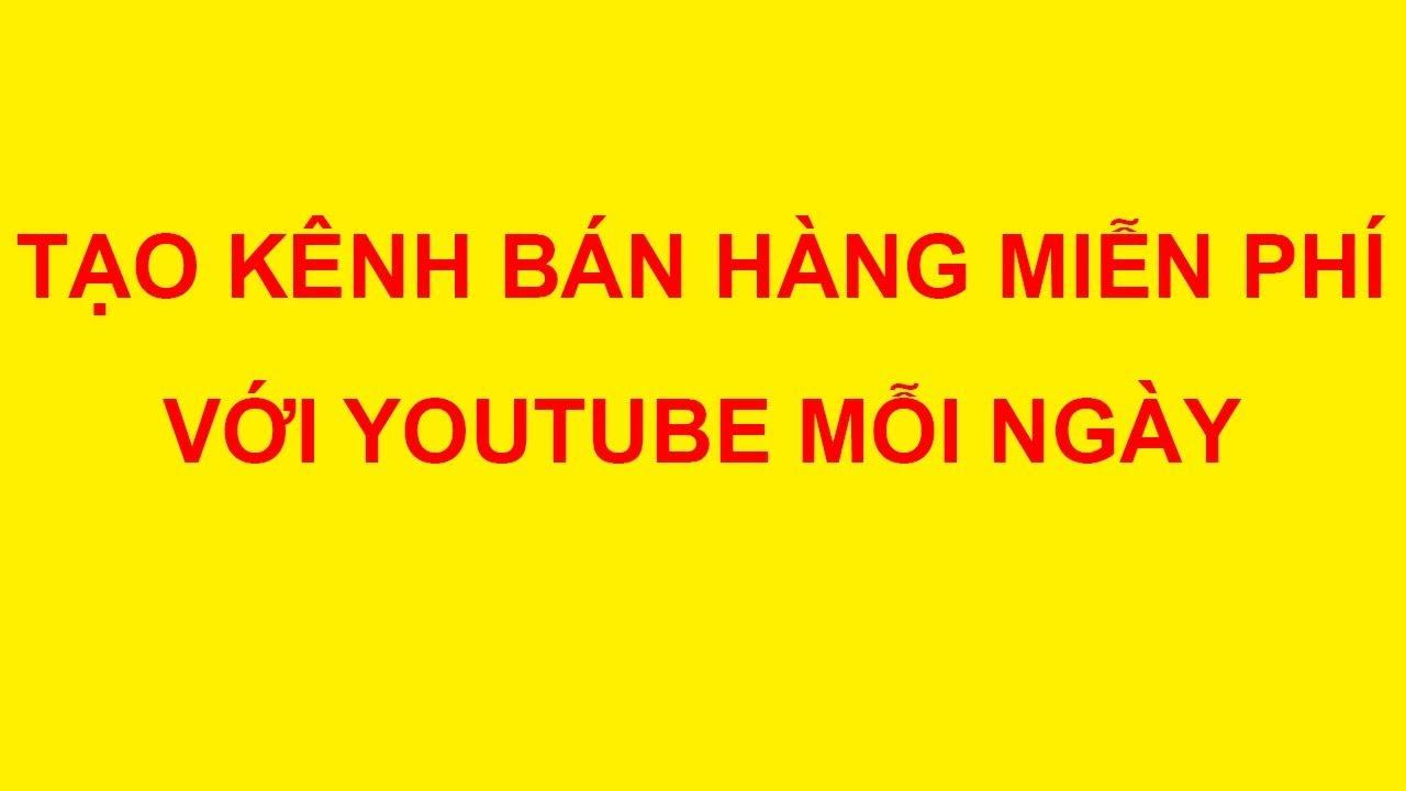 Tạo Kênh Youtube Bán Hàng - Kinh Doanh Trên Youtube Hiệu Quả