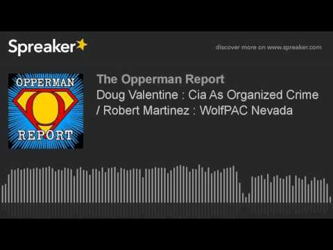 Doug Valentine : CIA As Organized Crime / Robert Martinez : WolfPAC Nevada