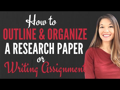 How To Outline & Organize A Research Paper Or Writing Assignment