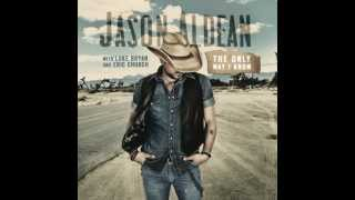 Jason Aldean - The Only Way I Know (ft. Luke Bryan and Eric Church)