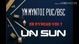 Ym Myntoi PUc/Bsc- UN SUN (Sohra) UN SUN MUSIC GROUP