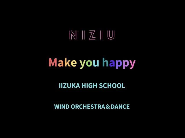 【NiziU】Make you happy【飯塚高校高校吹奏楽部/飯塚高校ダンス部】