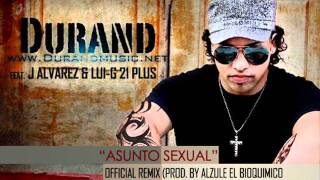 Asunto Sexual - Durand Ft. J Alvarez & Lui-G 21 Plus (Prod. By Alzule El Bioquimico)