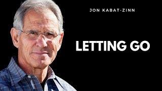 The Power Of Letting Go - Jon Kabat-Zinn - Mindfulness.