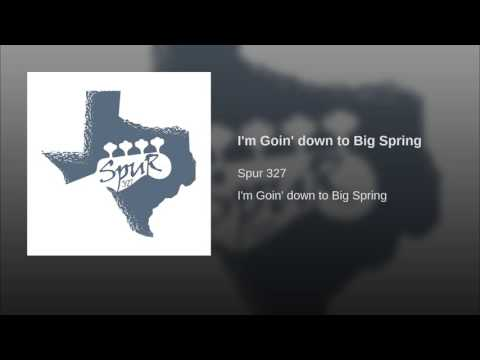 I'm Goin' down to Big Spring