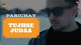 Parichay - Tujhse Judaa [Audio]