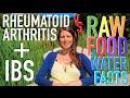 Rheumatoid Arthritis & IBS Vs. Raw Food & Fasting