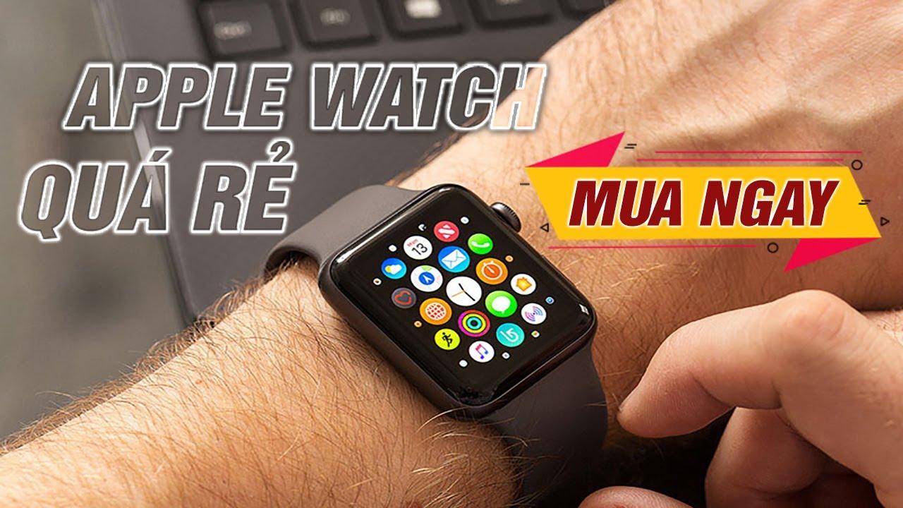 Apple Watch chưa đến 3 triệu – Không mua đợi đến bao giờ?
