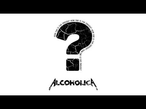 Alcoholica - How Far is Far Enough (New Song)
