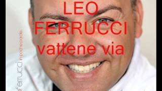 LEO FERRUCCI    vattene via  2013