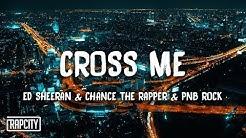 Ed Sheeran - Cross Me ft. Chance The Rapper & PnB Rock (Lyrics)