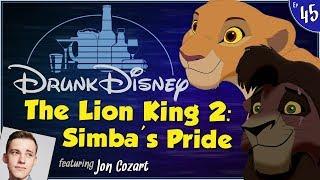THE LION KING 2: SIMBA'S PRIDE ft. Jon Cozart (Drunk Disney #45)
