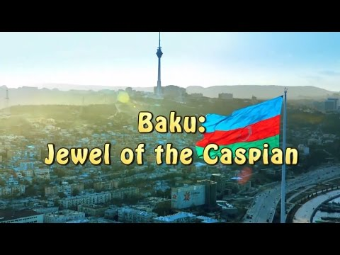 BAKU: Jewel of the Caspian