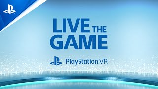 PlayStation VR - Live The Game