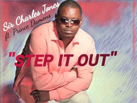 Sir Charles Jones feat.  Prince Damons - Step It Out (Official New Release 2017)