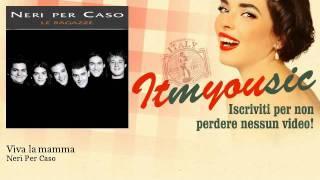 Neri Per Caso - Viva la mamma - ITmYOUsic