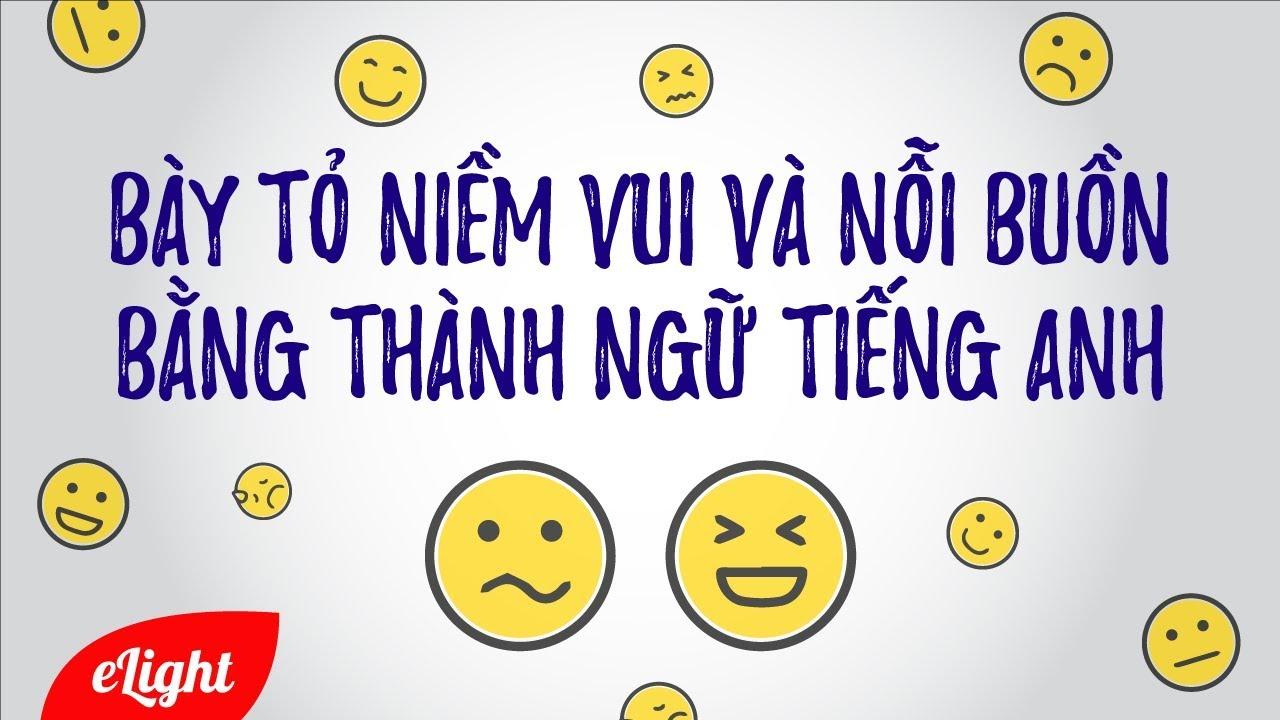 10 thành ngữ tiếng Anh diễn tả cảm xúc vui & buồn 😊😖 [Tiếng Anh giao tiếp]