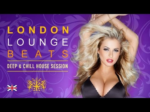 LONDON Lounge Beats ✭ Deep & Chill House Session