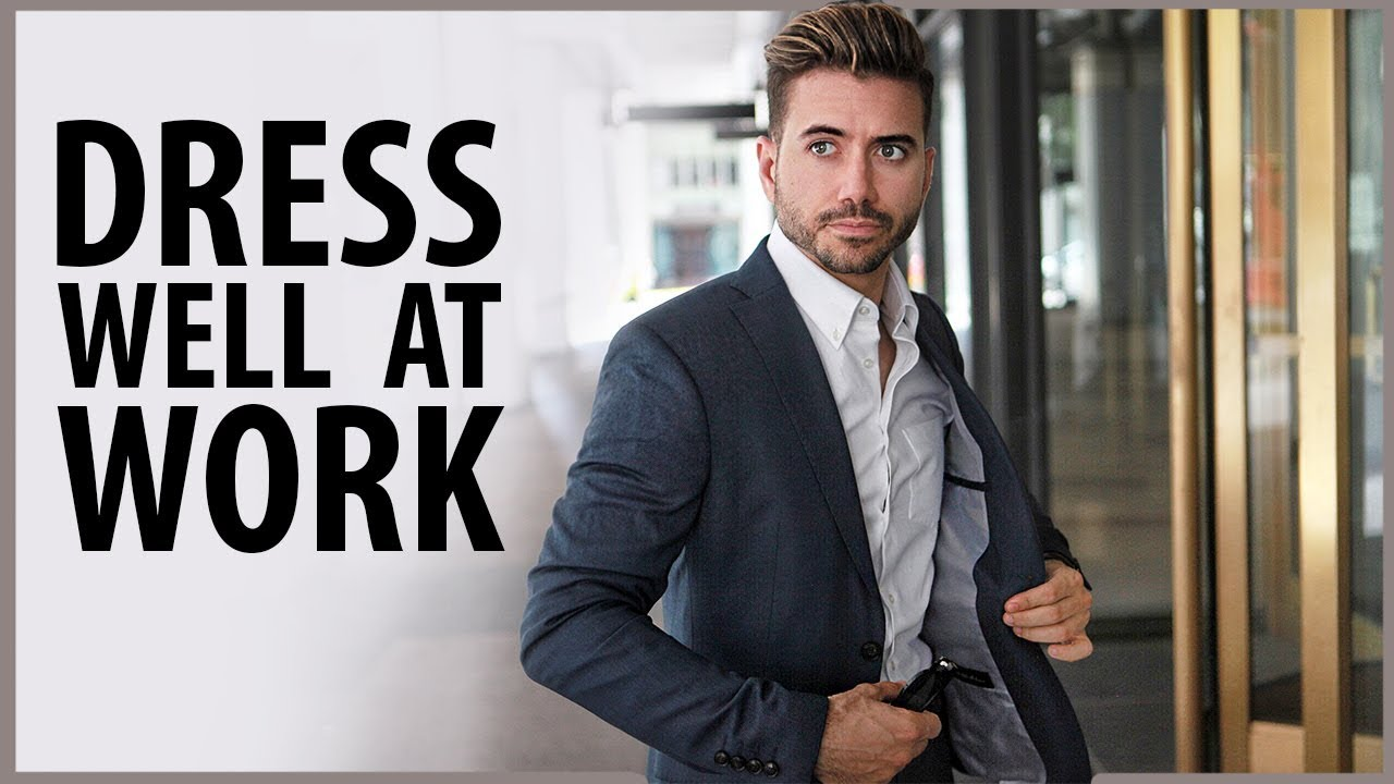 How To Dress Well Work And Office Attire For Men S Fashion Alex Costa