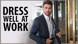 HOW TO DRESS WELL | WORK AND OFFICE ATTIRE FOR MEN | Men