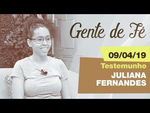 Gente de Fé - Testemunho: Juliana Fernandes 09/04/19