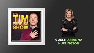 Arianna Huffington Interview | The Tim Ferriss Show (Podcast)